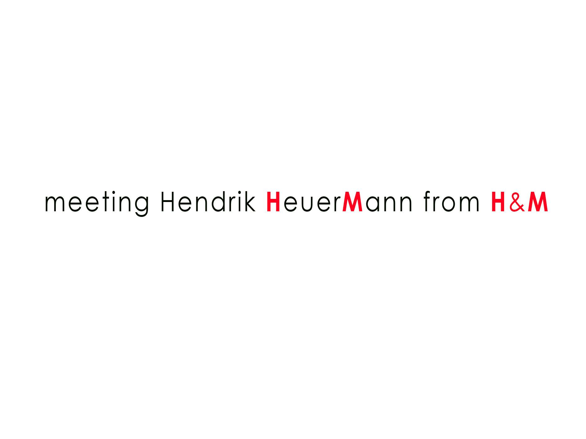meeting Hendrik HeuerMann from H&M
